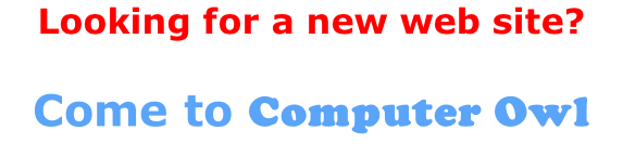Looking for a new web site?  Come to Computer Owl